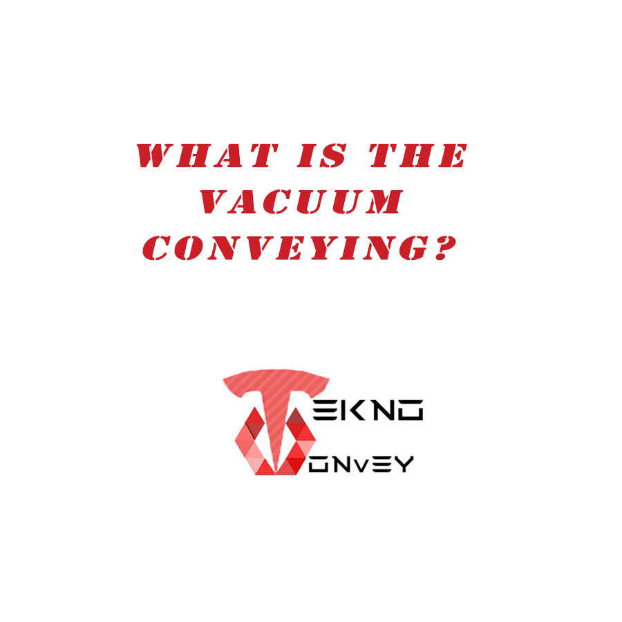 What is the Teknoconvey Vacuum Conveying ?